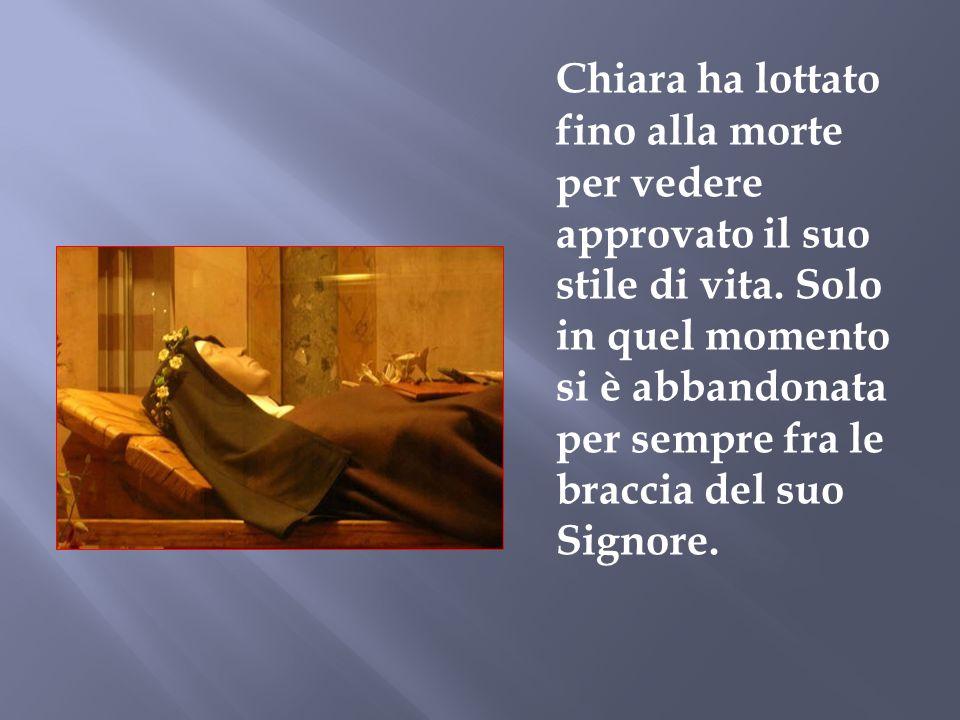 Chiara ha lottato fino alla morte per vedere approvato il suo stile di vita.