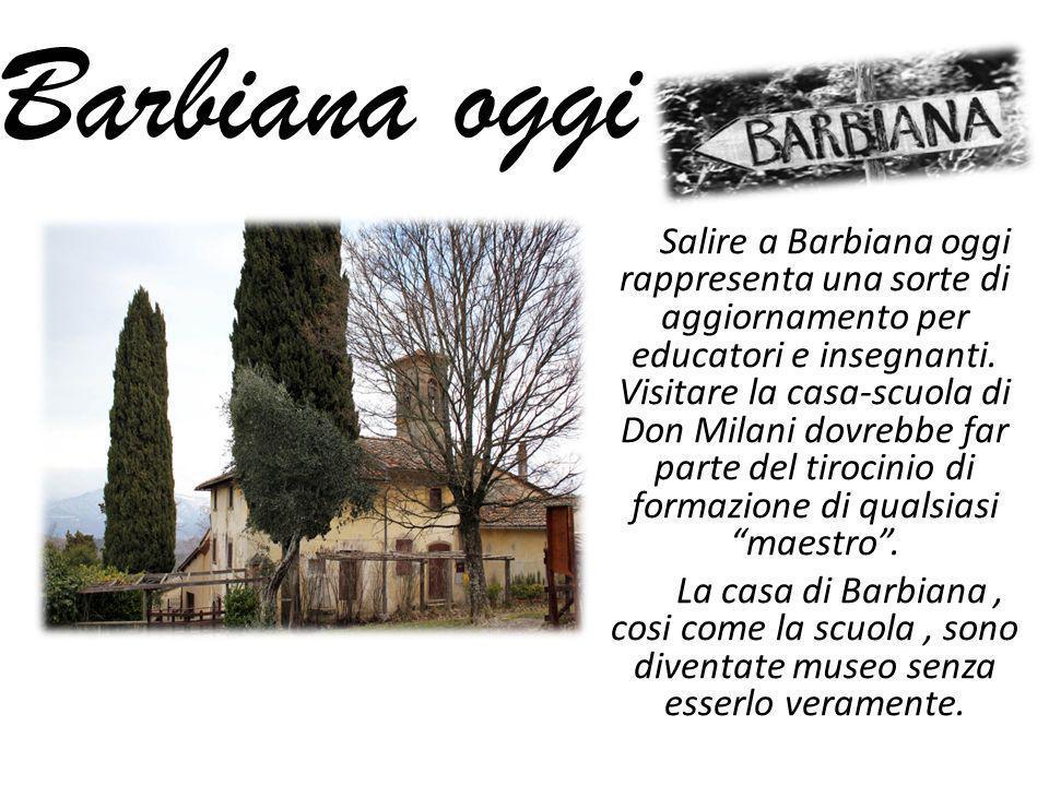 Barbiana oggi Salire a Barbiana oggi rappresenta una sorte di aggiornamento per educatori e insegnanti. Visitare la casa-scuola di Don Milani dovrebbe