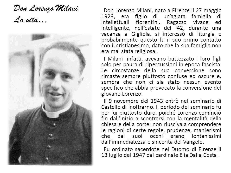 Don Lorenzo Milani La vita… Don Lorenzo Milani, nato a Firenze il 27 maggio 1923, era figlio di unagiata famiglia di intellettuali fiorentini. Ragazzo
