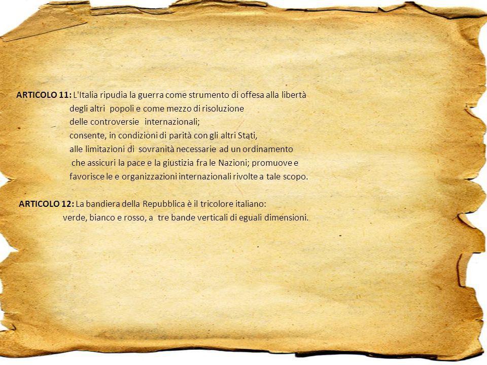 ARTICOLO 11: L'Italia ripudia la guerra come strumento di offesa alla libertà degli altri popoli e come mezzo di risoluzione delle controversie intern