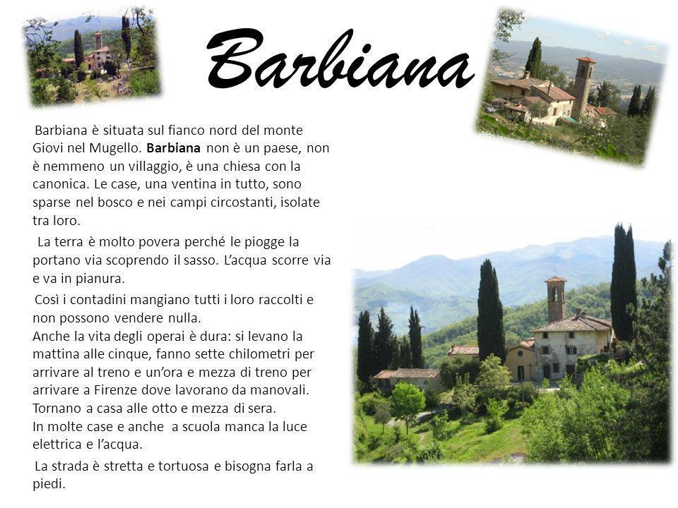 Barbiana Barbiana è situata sul fianco nord del monte Giovi nel Mugello. Barbiana non è un paese, non è nemmeno un villaggio, è una chiesa con la cano