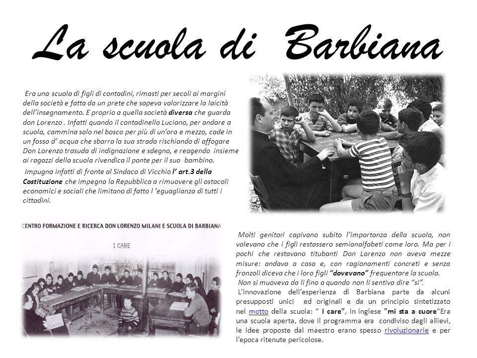 La scuola di Barbiana Era una scuola di figli di contadini, rimasti per secoli ai margini della società e fatta da un prete che sapeva valorizzare la