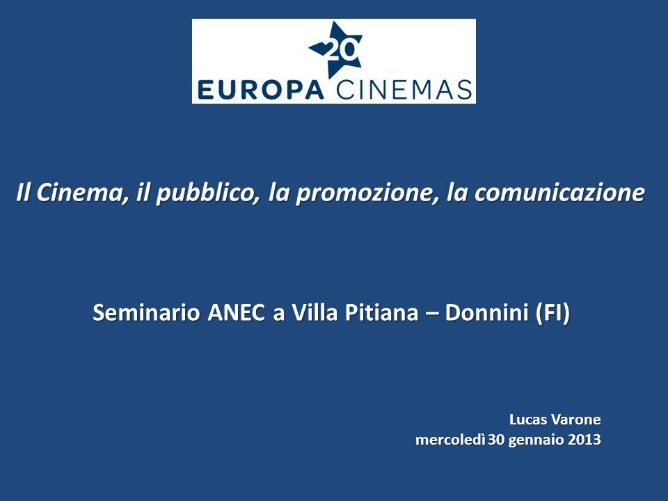 Il Cinema, il pubblico, la promozione, la comunicazione Lucas Varone mercoledì 30 gennaio 2013 Seminario ANEC a Villa Pitiana – Donnini (FI)