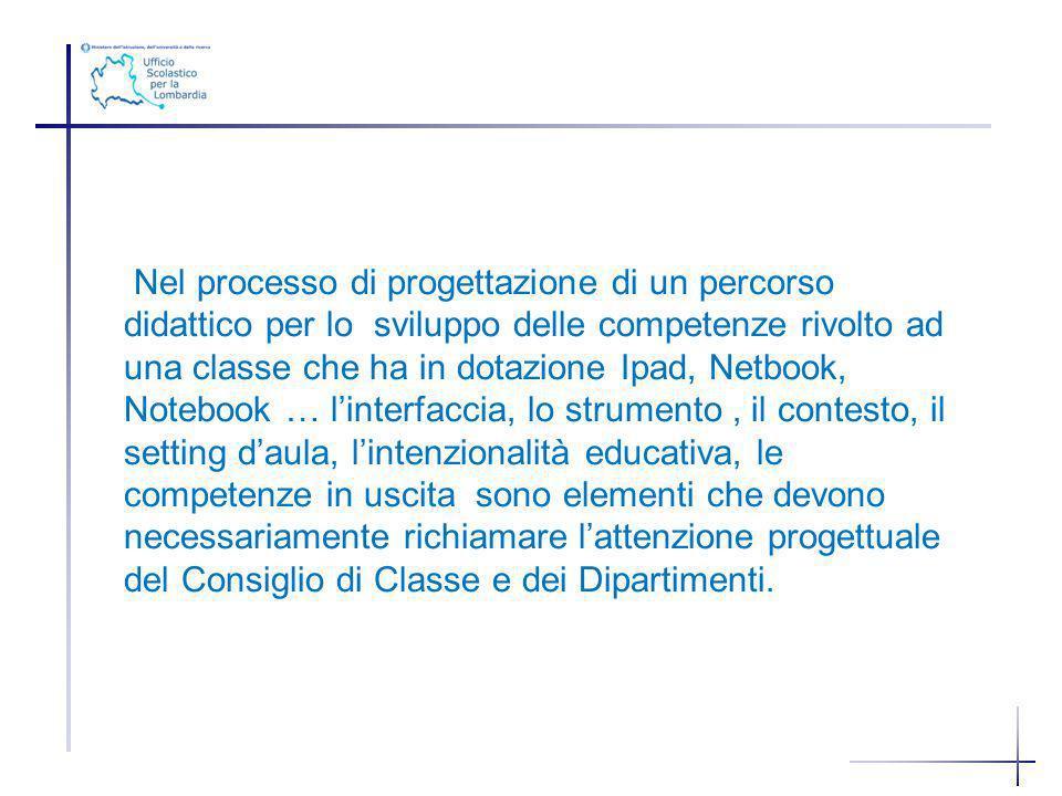 Nel processo di progettazione di un percorso didattico per lo sviluppo delle competenze rivolto ad una classe che ha in dotazione Ipad, Netbook, Noteb