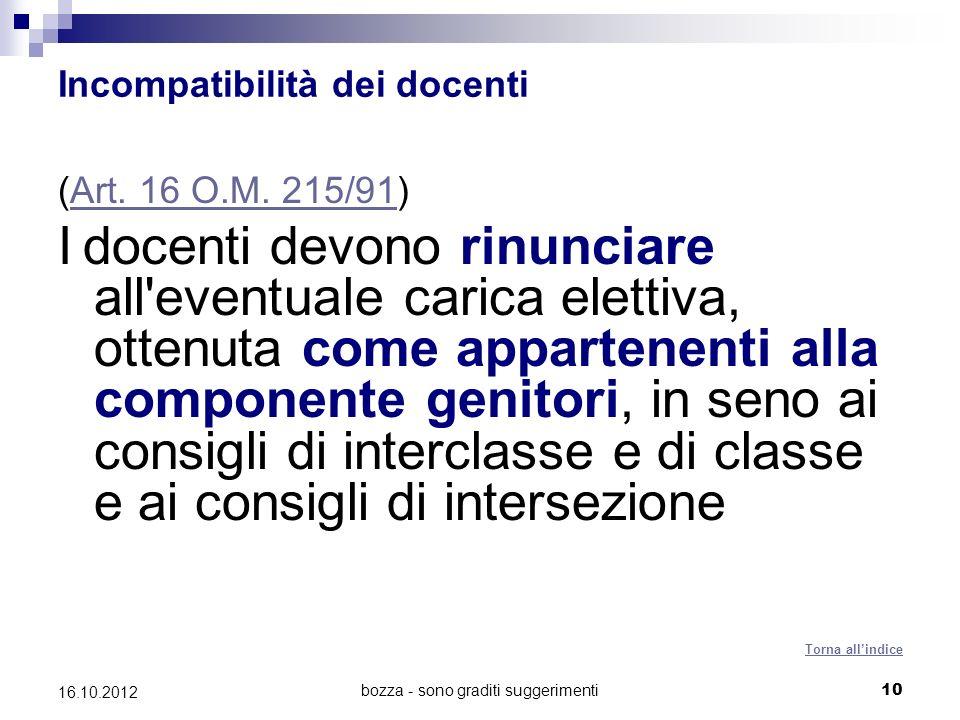 bozza - sono graditi suggerimenti 10 16.10.2012 Incompatibilità dei docenti (Art. 16 O.M. 215/91)Art. 16 O.M. 215/91 I docenti devono rinunciare all'e