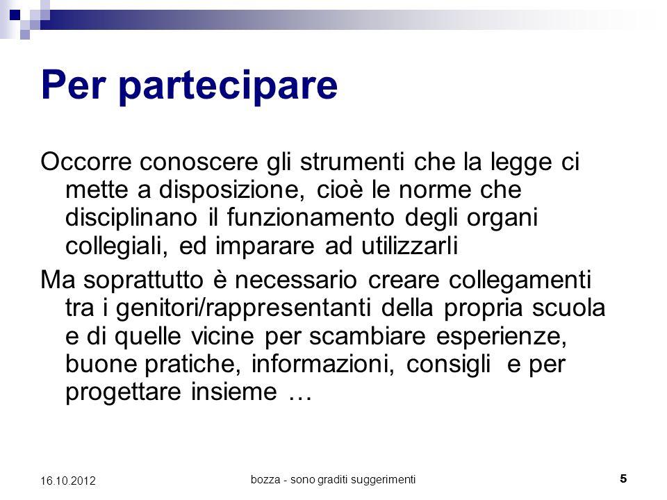 bozza - sono graditi suggerimenti 5 16.10.2012 Per partecipare Occorre conoscere gli strumenti che la legge ci mette a disposizione, cioè le norme che