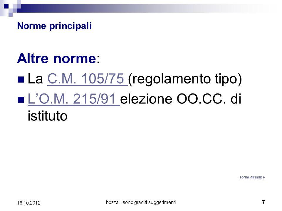 bozza - sono graditi suggerimenti 7 16.10.2012 Norme principali Altre norme: La C.M. 105/75 (regolamento tipo)C.M. 105/75 LO.M. 215/91 elezione OO.CC.