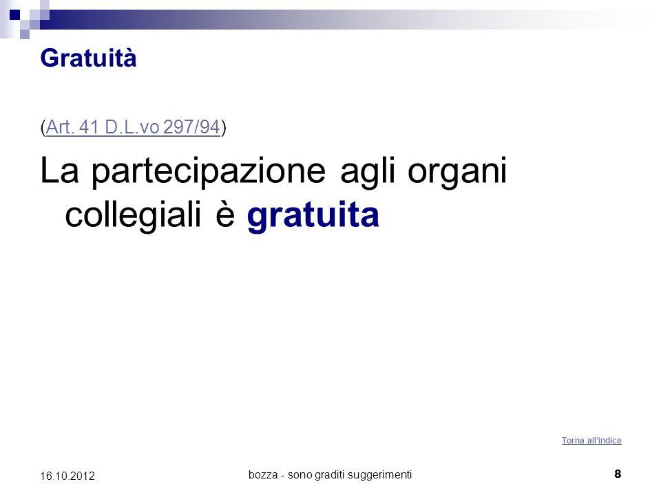 bozza - sono graditi suggerimenti 8 16.10.2012 Gratuità (Art. 41 D.L.vo 297/94)Art. 41 D.L.vo 297/94 La partecipazione agli organi collegiali è gratui