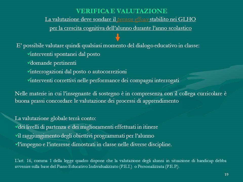 19 VERIFICA E VALUTAZIONE La valutazione deve sondare il percorso efficace stabilito nei GLHO per la crescita cognitiva dellalunno durante lanno scola