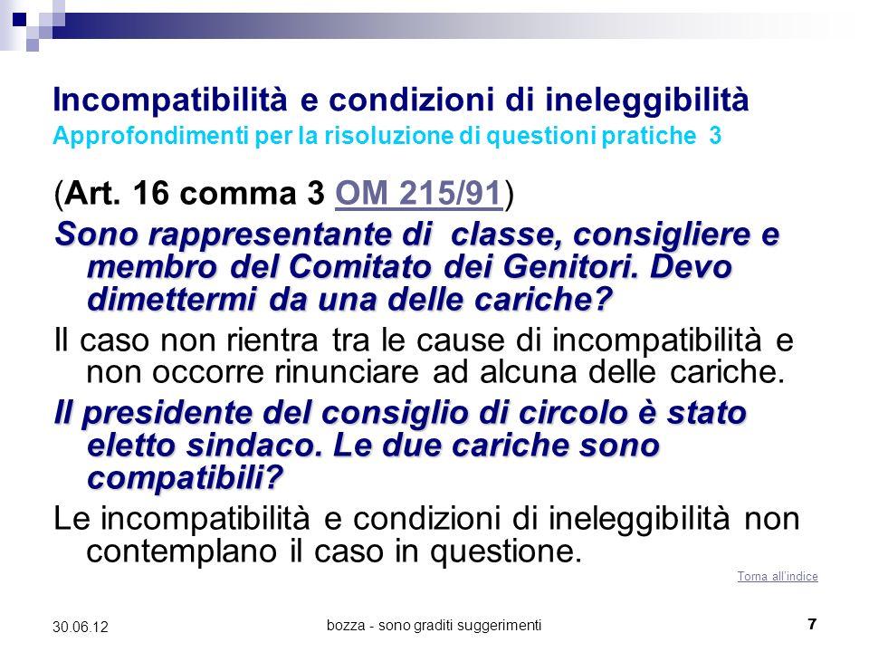 bozza - sono graditi suggerimenti7 30.06.12 Incompatibilità e condizioni di ineleggibilità Approfondimenti per la risoluzione di questioni pratiche 3 (Art.