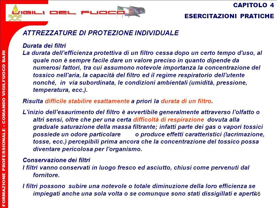 46 CAPITOLO 4 ESERCITAZIONI PRATICHE ATTREZZATURE DI PROTEZIONE INDIVIDUALE Durata dei filtri La durata dell'efficienza protettiva di un filtro cessa