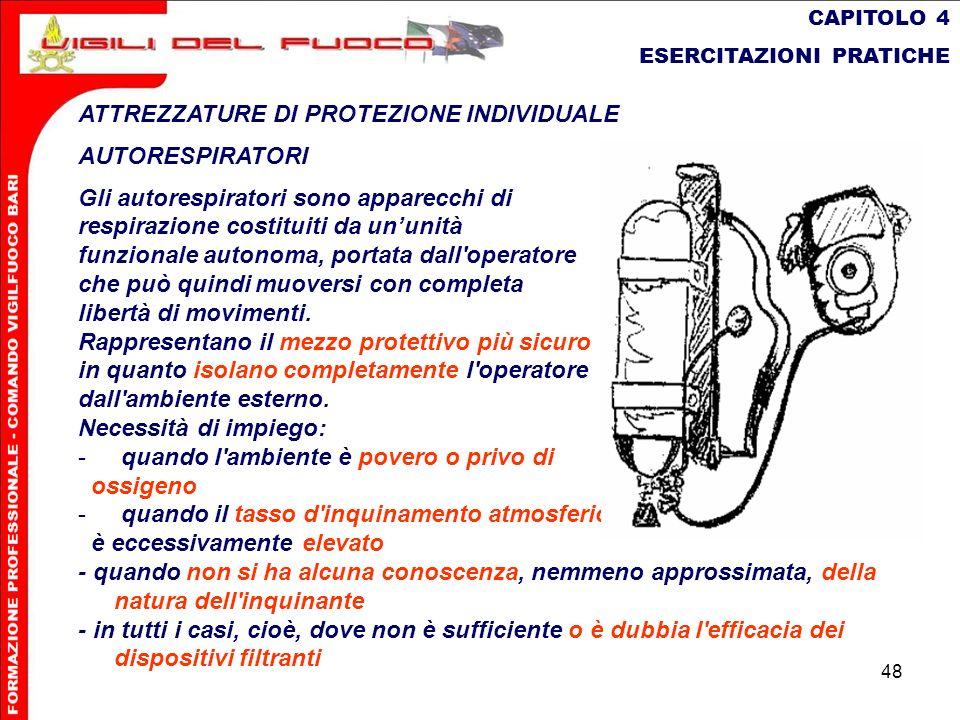 48 CAPITOLO 4 ESERCITAZIONI PRATICHE ATTREZZATURE DI PROTEZIONE INDIVIDUALE AUTORESPIRATORI Gli autorespiratori sono apparecchi di respirazione costit