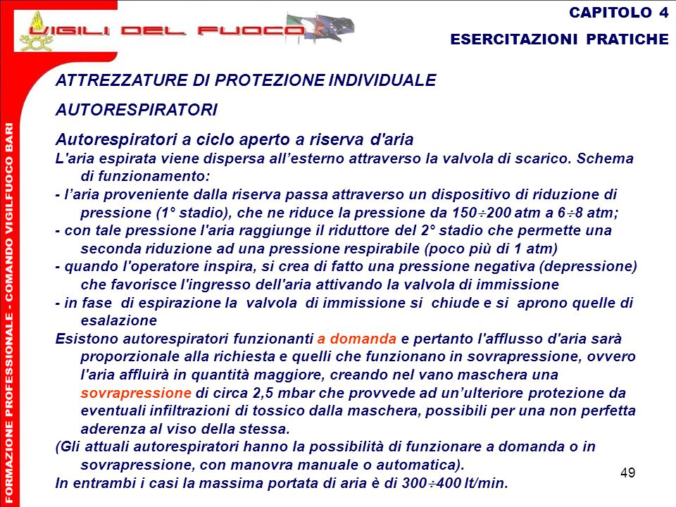 49 CAPITOLO 4 ESERCITAZIONI PRATICHE ATTREZZATURE DI PROTEZIONE INDIVIDUALE AUTORESPIRATORI Autorespiratori a ciclo aperto a riserva d'aria L'aria esp