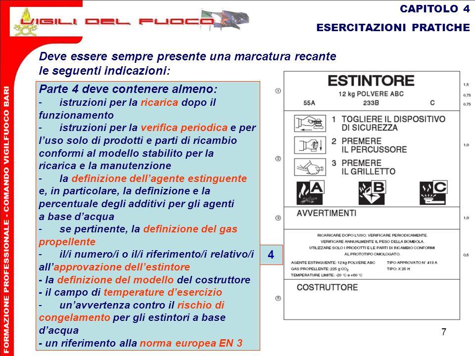 7 CAPITOLO 4 ESERCITAZIONI PRATICHE Deve essere sempre presente una marcatura recante le seguenti indicazioni: Parte 4 deve contenere almeno: - istruz