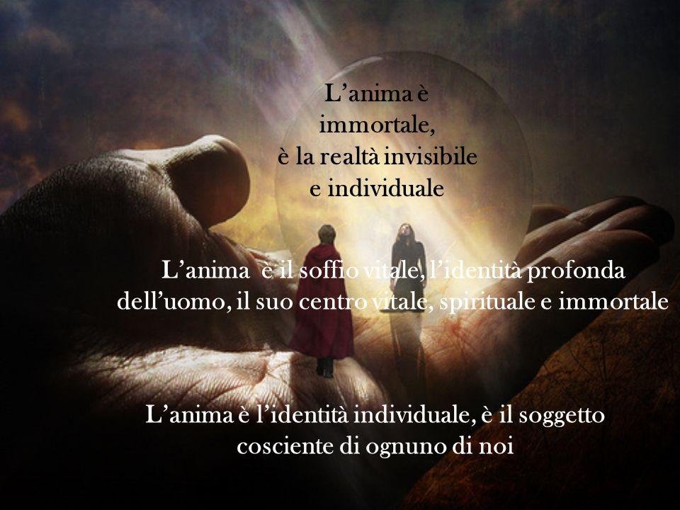 Lanima è il soffio vitale, lidentità profonda delluomo, il suo centro vitale, spirituale e immortale Lanima è lidentità individuale, è il soggetto cos