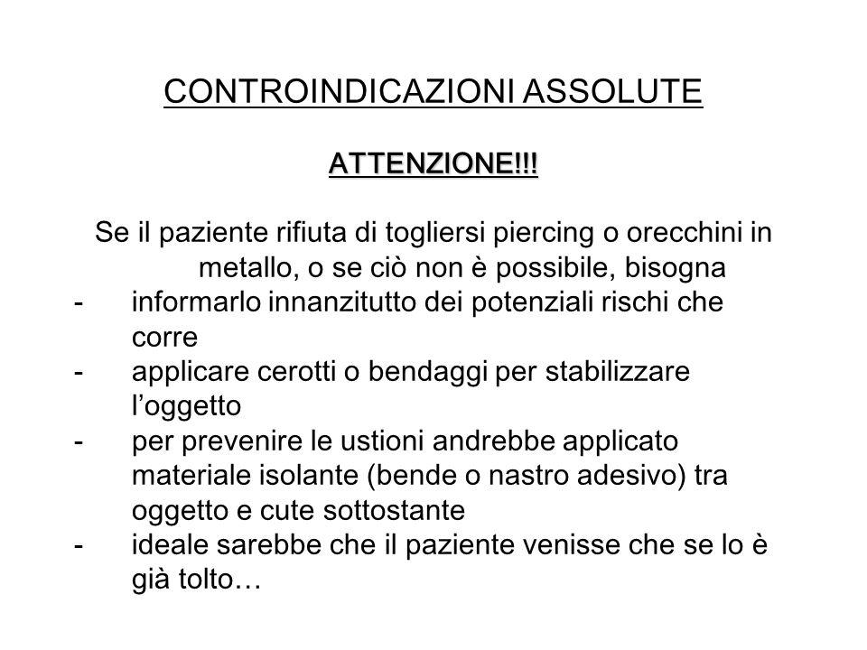 CONTROINDICAZIONI ASSOLUTE ATTENZIONE!!! Se il paziente rifiuta di togliersi piercing o orecchini in metallo, o se ciò non è possibile, bisogna -infor