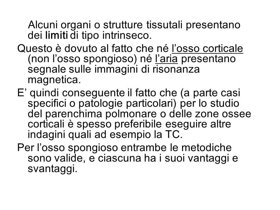 Alcuni organi o strutture tissutali presentano dei limiti di tipo intrinseco. Questo è dovuto al fatto che né losso corticale (non losso spongioso) né