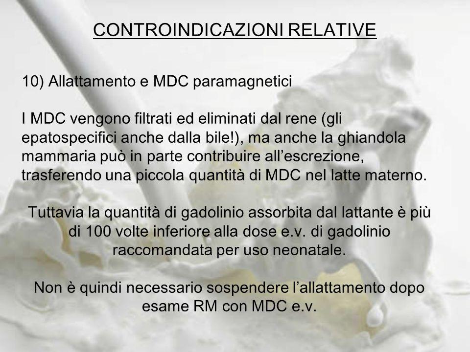 CONTROINDICAZIONI RELATIVE 10) Allattamento e MDC paramagnetici I MDC vengono filtrati ed eliminati dal rene (gli epatospecifici anche dalla bile!), m
