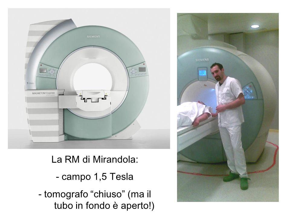 La RM di Mirandola: - campo 1,5 Tesla - tomografo chiuso (ma il tubo in fondo è aperto!)