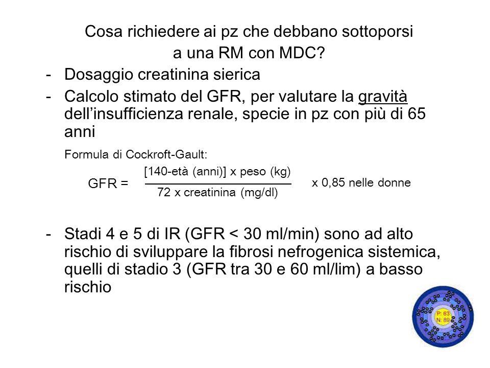Cosa richiedere ai pz che debbano sottoporsi a una RM con MDC? -Dosaggio creatinina sierica -Calcolo stimato del GFR, per valutare la gravità dellinsu