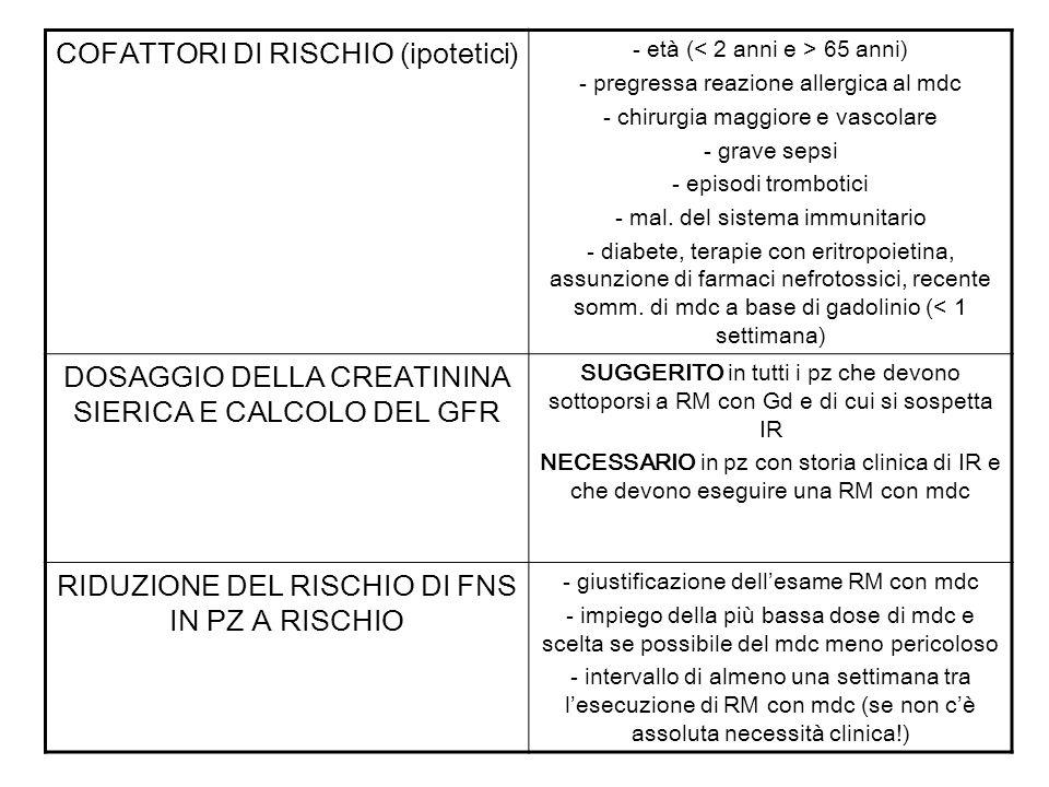 COFATTORI DI RISCHIO (ipotetici) - età ( 65 anni) - pregressa reazione allergica al mdc - chirurgia maggiore e vascolare - grave sepsi - episodi tromb