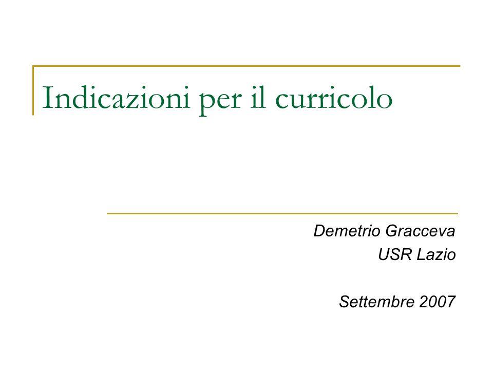 Indicazioni per il curricolo Demetrio Gracceva USR Lazio Settembre 2007