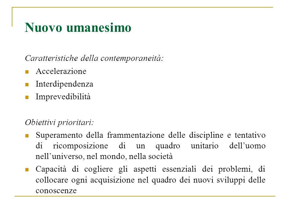 Nuovo umanesimo Caratteristiche della contemporaneità: Accelerazione Interdipendenza Imprevedibilità Obiettivi prioritari: Superamento della frammenta