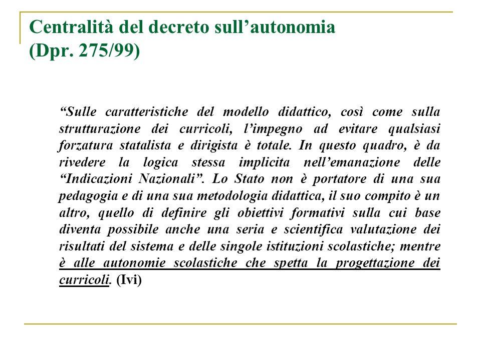 Centralità del decreto sullautonomia (Dpr. 275/99) Sulle caratteristiche del modello didattico, così come sulla strutturazione dei curricoli, limpegno