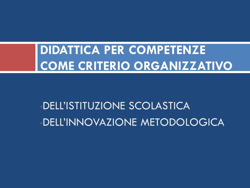 DIDATTICA PER COMPETENZE COME CRITERIO ORGANIZZATIVO DELLISTITUZIONE SCOLASTICA DELLINNOVAZIONE METODOLOGICA