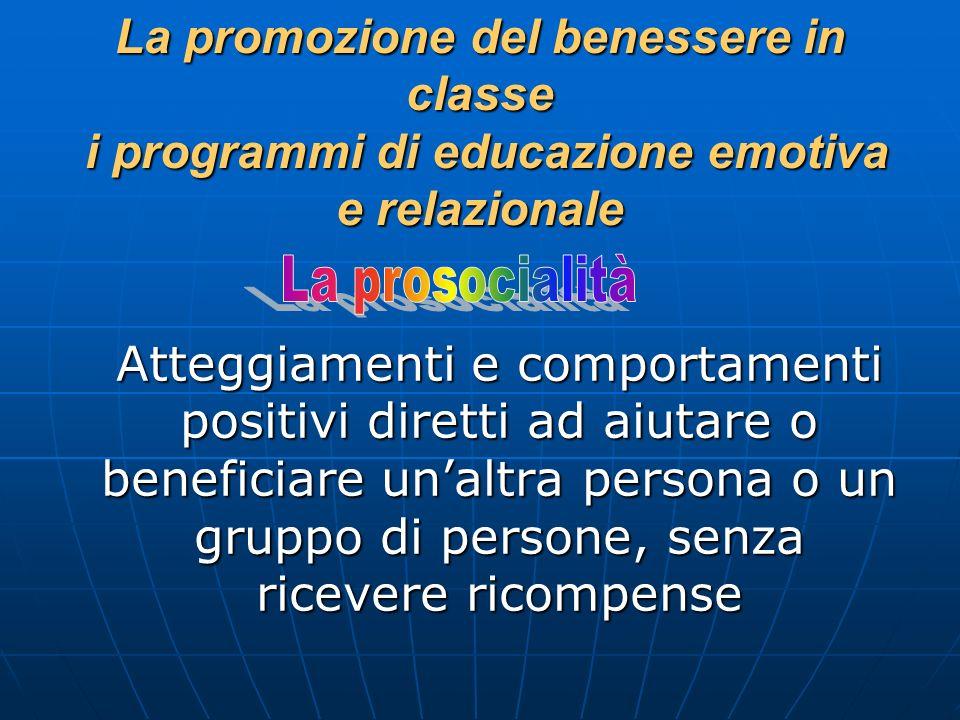 La promozione del benessere in classe i programmi di educazione emotiva e relazionale Atteggiamenti e comportamenti positivi diretti ad aiutare o bene