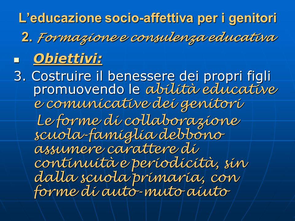 Leducazione socio-affettiva per i genitori 2. Formazione e consulenza educativa Obiettivi: Obiettivi: 3. Costruire il benessere dei propri figli promu