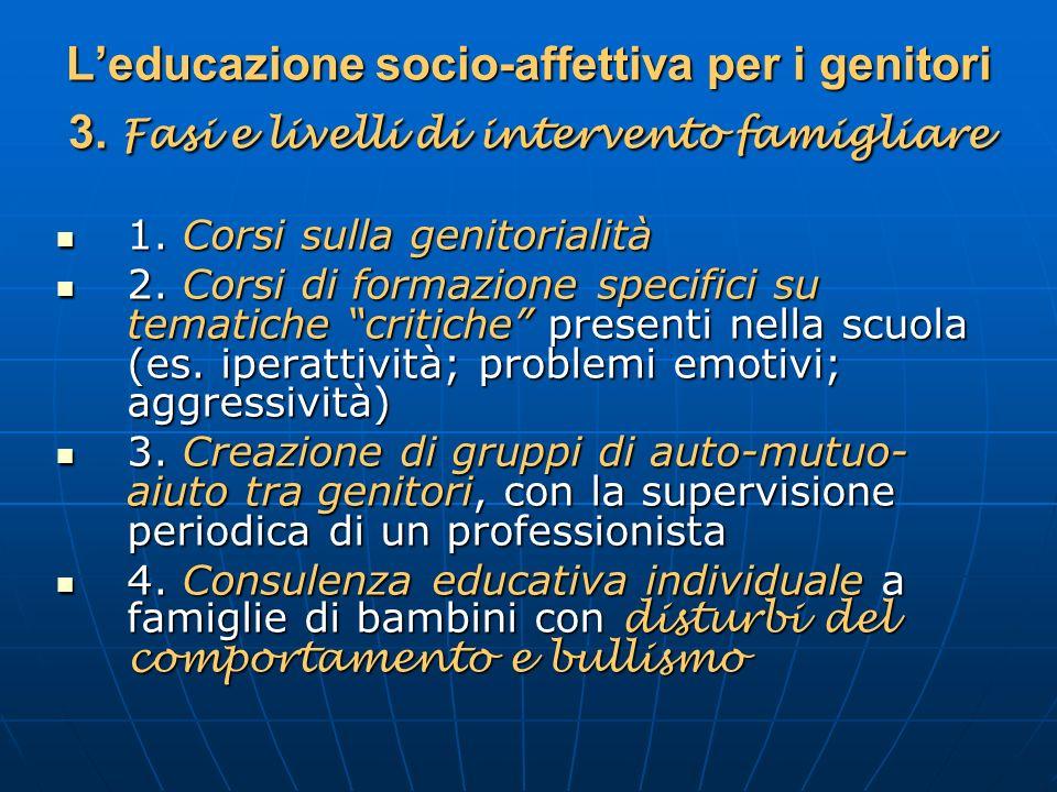 Leducazione socio-affettiva per i genitori 3. Fasi e livelli di intervento famigliare 1. Corsi sulla genitorialità 1. Corsi sulla genitorialità 2. Cor