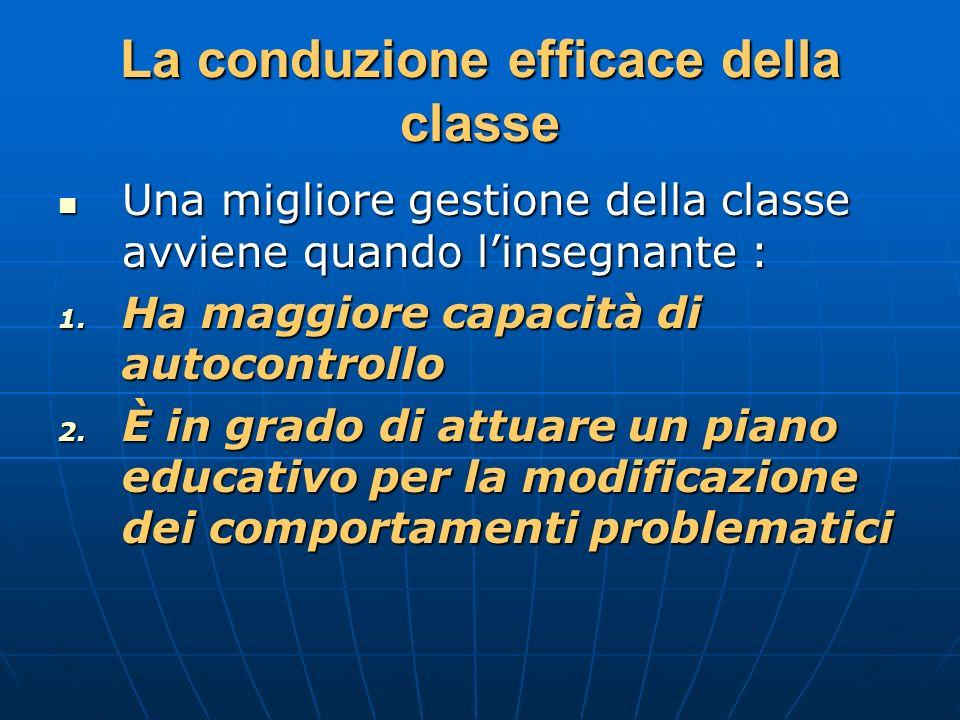 La conduzione efficace della classe Una migliore gestione della classe avviene quando linsegnante : Una migliore gestione della classe avviene quando