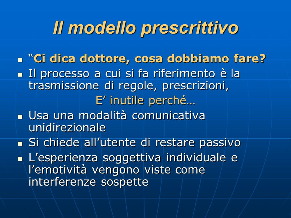 Il modello prescrittivo Ci dica dottore, cosa dobbiamo fare?Ci dica dottore, cosa dobbiamo fare? Il processo a cui si fa riferimento è la trasmissione