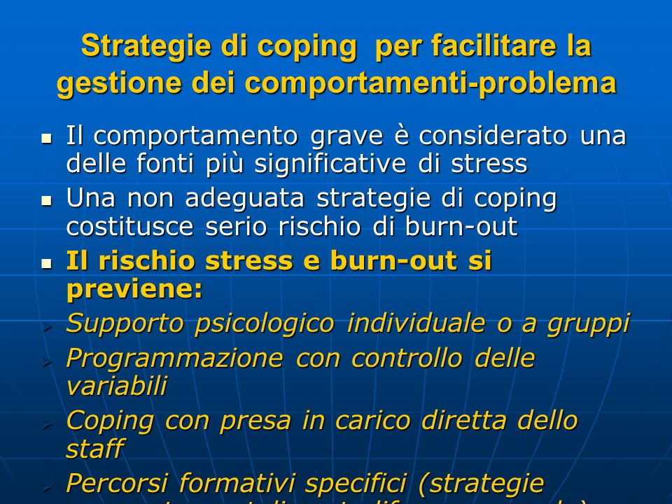 Strategie di coping per facilitare la gestione dei comportamenti-problema Il comportamento grave è considerato una delle fonti più significative di st