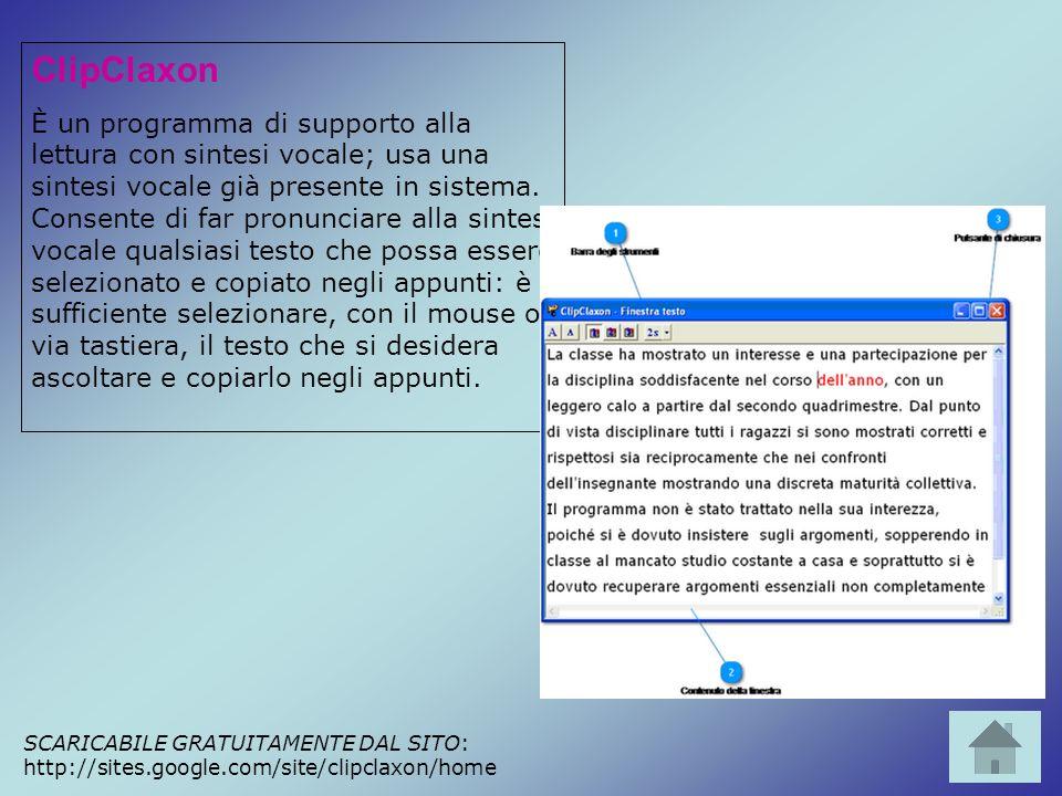 ClipClaxon È un programma di supporto alla lettura con sintesi vocale; usa una sintesi vocale già presente in sistema. Consente di far pronunciare all