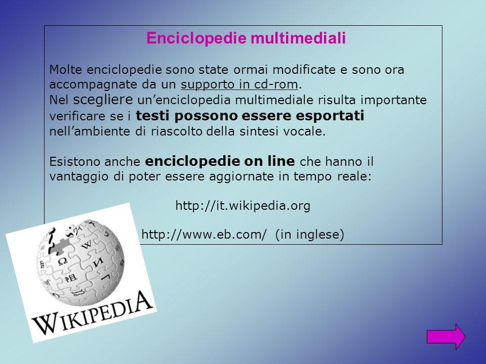 Enciclopedie multimediali Molte enciclopedie sono state ormai modificate e sono ora accompagnate da un supporto in cd-rom. Nel scegliere unenciclopedi