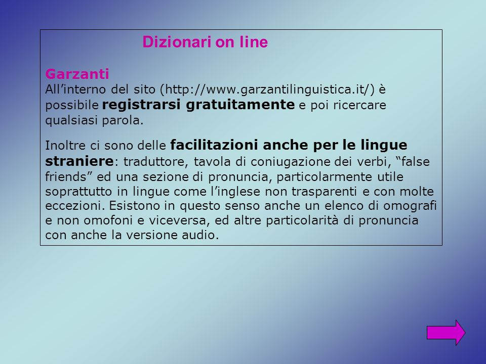 Dizionari on line Garzanti Allinterno del sito (http://www.garzantilinguistica.it/) è possibile registrarsi gratuitamente e poi ricercare qualsiasi pa