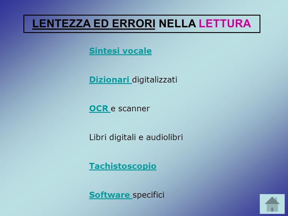 Sintesi vocale Dizionari Dizionari digitalizzati OCR OCR e scanner Libri digitali e audiolibri Tachistoscopio Software Software specifici LENTEZZA ED