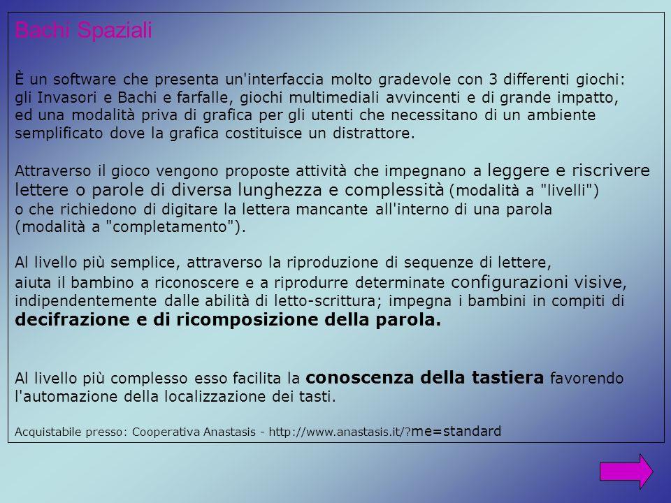 Bachi Spaziali È un software che presenta un'interfaccia molto gradevole con 3 differenti giochi: gli Invasori e Bachi e farfalle, giochi multimediali