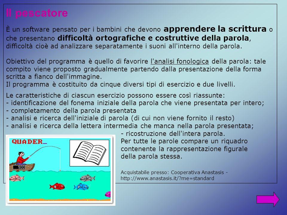 Il pescatore È un software pensato per i bambini che devono apprendere la scrittura o che presentano difficoltà ortografiche e costruttive della parol