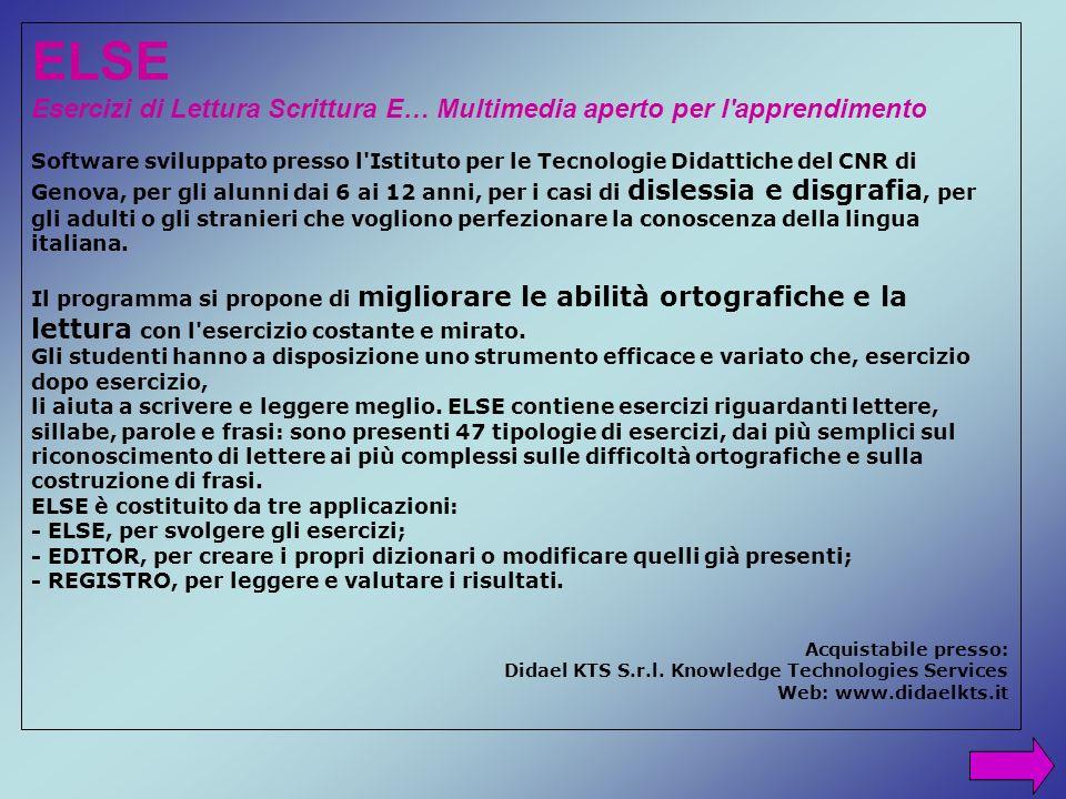 ELSE Esercizi di Lettura Scrittura E… Multimedia aperto per l'apprendimento Software sviluppato presso l'Istituto per le Tecnologie Didattiche del CNR