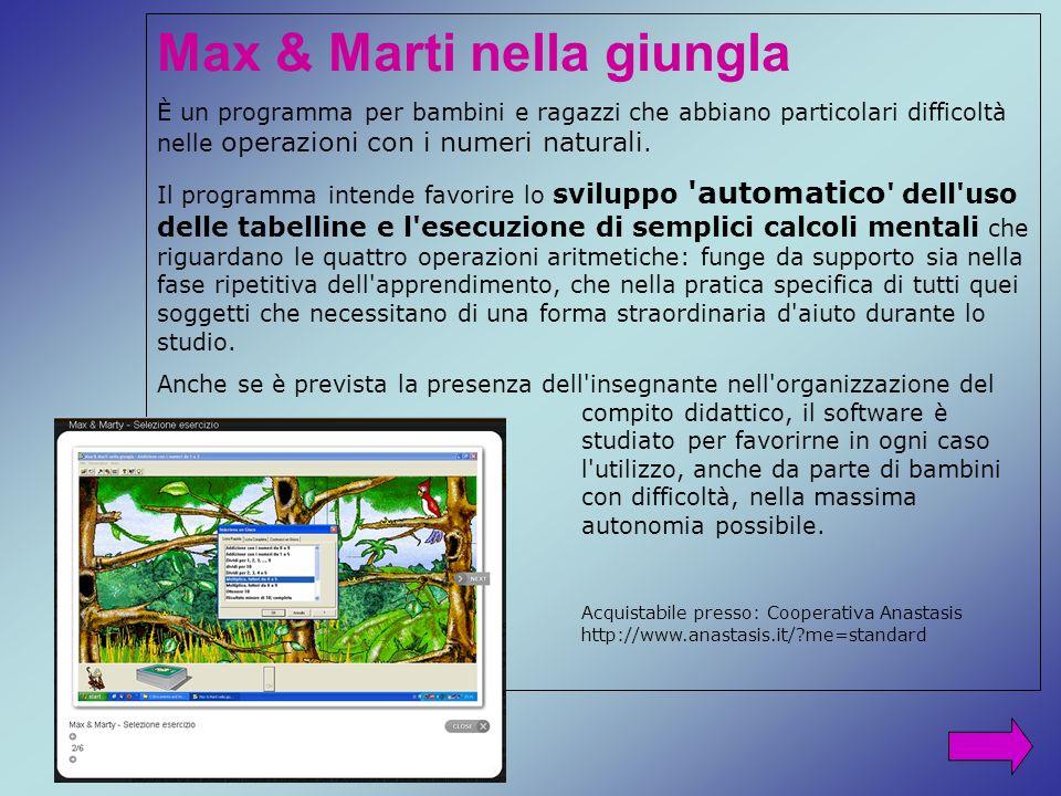 Max & Marti nella giungla È un programma per bambini e ragazzi che abbiano particolari difficoltà nelle operazioni con i numeri naturali. Il programma