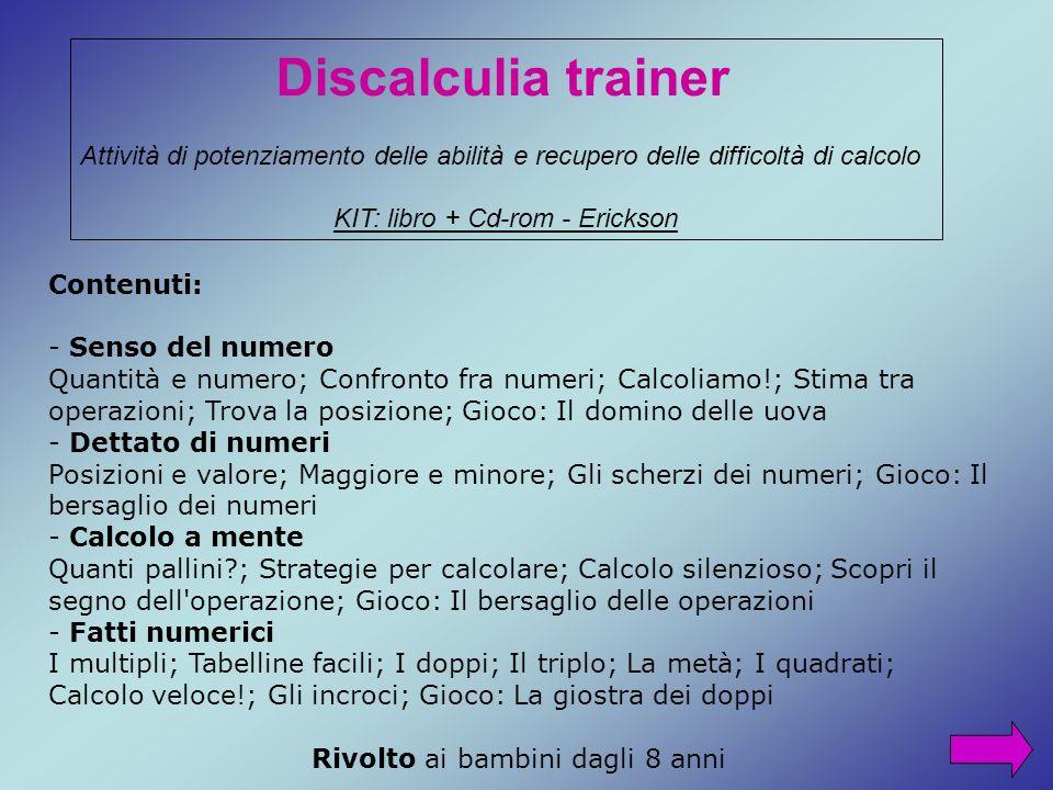 Discalculia trainer Attività di potenziamento delle abilità e recupero delle difficoltà di calcolo KIT: libro + Cd-rom - Erickson Contenuti: - Senso d