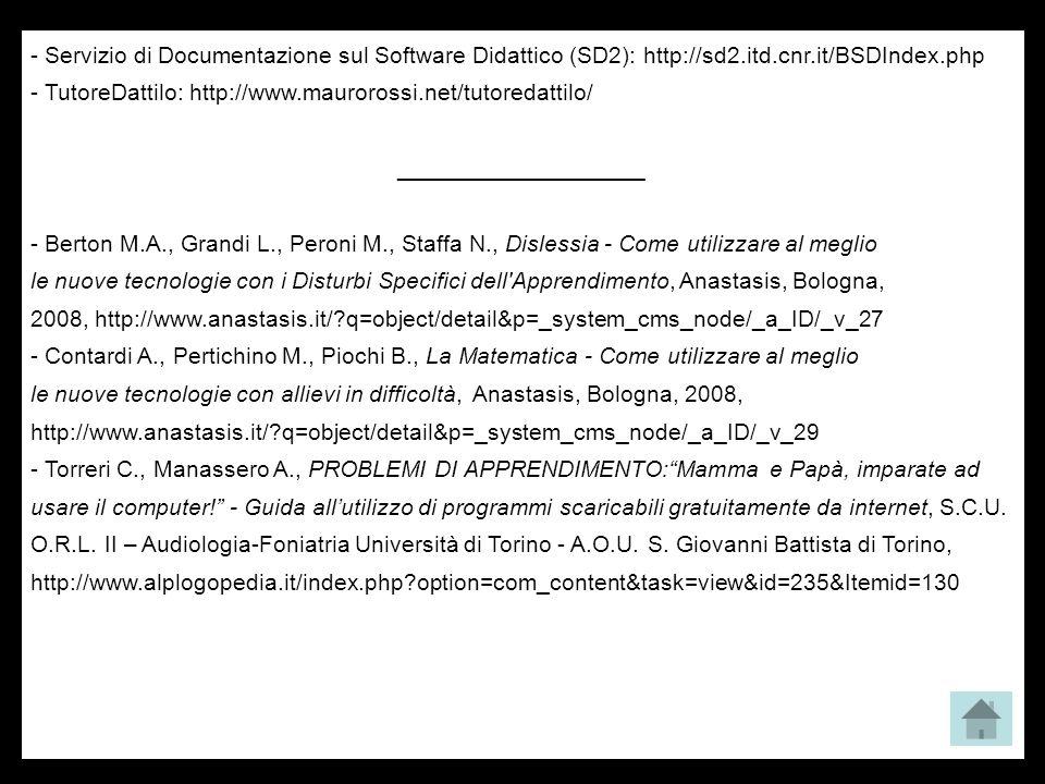 - Servizio di Documentazione sul Software Didattico (SD2): http://sd2.itd.cnr.it/BSDIndex.php - TutoreDattilo: http://www.maurorossi.net/tutoredattilo