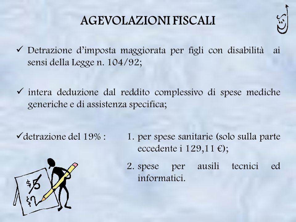 AGEVOLAZIONI FISCALI Detrazione dimposta maggiorata per figli con disabilità ai sensi della Legge n. 104/92; intera deduzione dal reddito complessivo