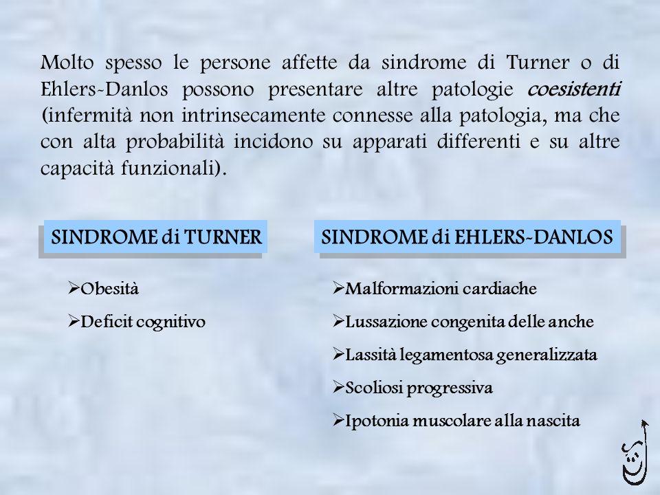 Molto spesso le persone affette da sindrome di Turner o di Ehlers-Danlos possono presentare altre patologie coesistenti (infermità non intrinsecamente