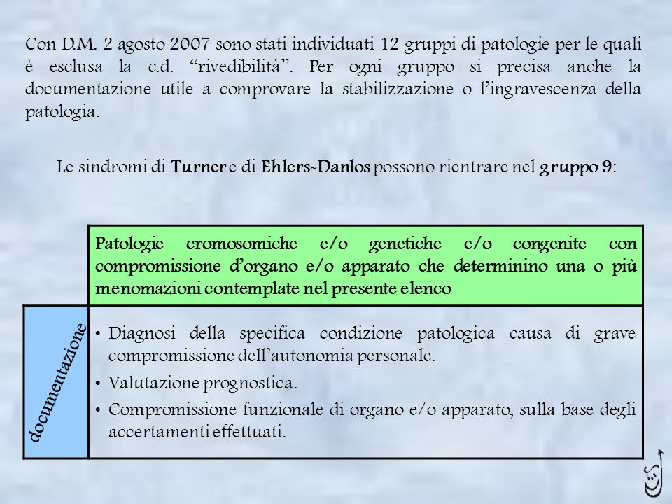 Con D.M. 2 agosto 2007 sono stati individuati 12 gruppi di patologie per le quali è esclusa la c.d. rivedibilità. Per ogni gruppo si precisa anche la