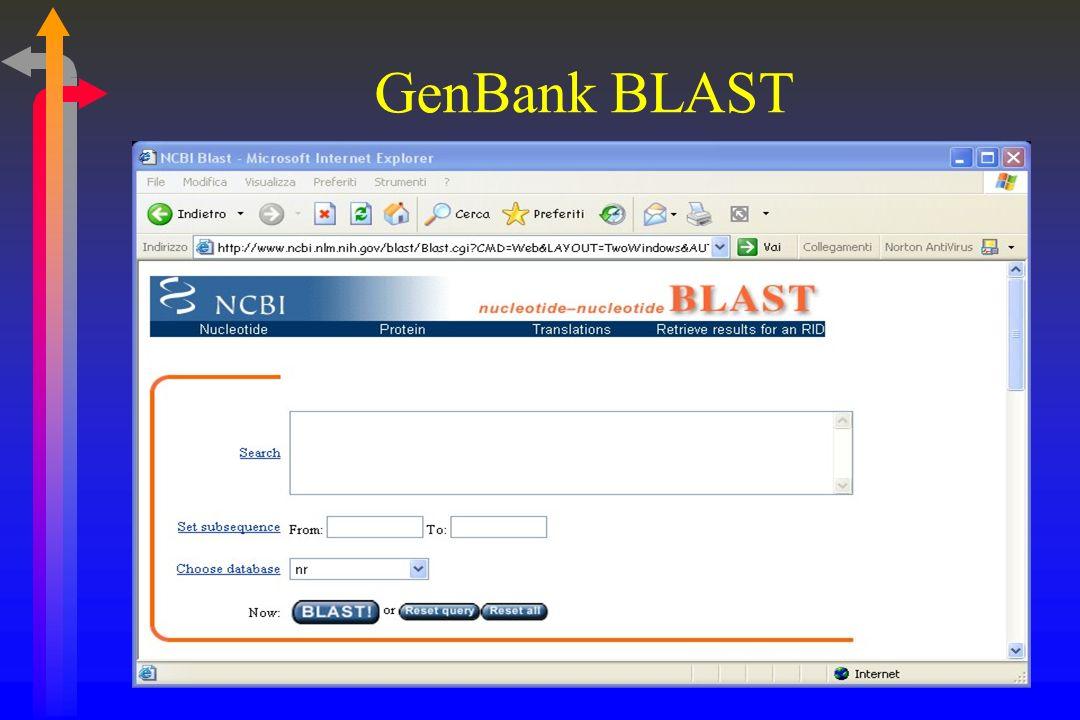 GenBank Banca dati pubblica (in Internet) contenente circa 50 milioni di sequenze geniche delle più varie regioni di, praticamente, tutti gli organism