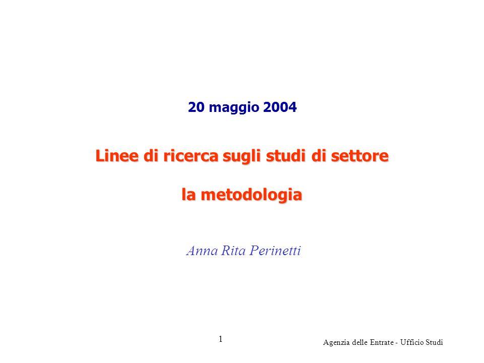 Agenzia delle Entrate - Ufficio Studi 20 maggio 2004 Linee di ricerca sugli studi di settore la metodologia Anna Rita Perinetti 1